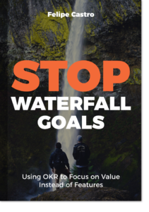 OKR Tools: Stop Waterfall Goals